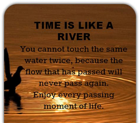 Like A River time is like a river you can not touch the same water
