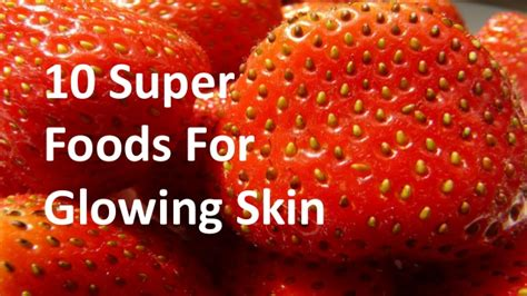 10 Foods Your Skin Will by 10 Foods For Glowing Skin