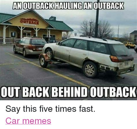 Fast Car Meme - 51 funny outback memes of 2016 on sizzle touche