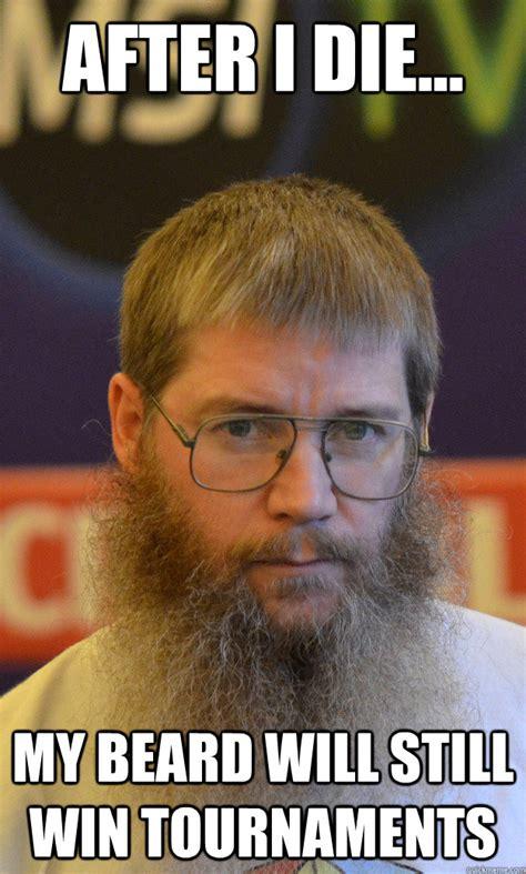 U Win Meme - after i die my beard will still win tournaments nigel richards quickmeme