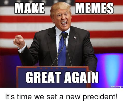 Imgur Make A Meme - make memes great again made on imgur it s time we set a