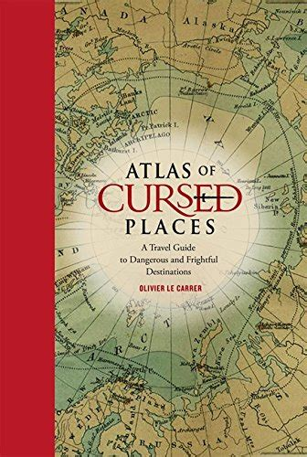 atlas of cursed places a travel guide to dangerous and frightful destinations reading length