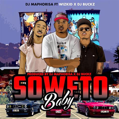 download mp3 dj maphorisa video dj maphorisa soweto baby ft wizkid x dj buckz