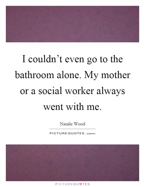 constantly going to the bathroom i couldn t even go to the bathroom alone my mother or a
