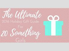 Ultimate 2016 Holiday Gift Guide for 20 Something Girls ... 2016 Xmas Gift Guide