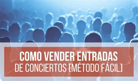vender entradas de conciertos 191 c 243 mo vender entradas de conciertos m 233 todo f 225 cil