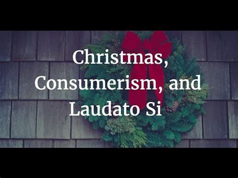 christmas consumerism and laudato si youtube
