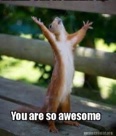 You Are Awesome Meme - meme creator you are so awesome meme generator at