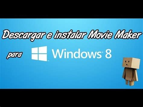 tutorial windows movie maker para windows 8 descargar e instalar windows movie maker para windows 8