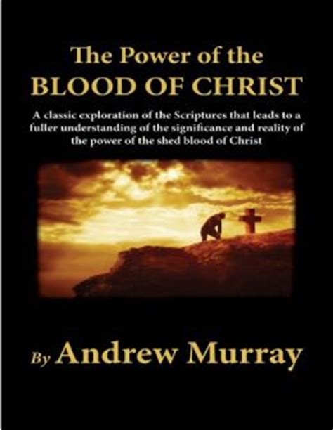 the power of the blood of jesus updated edition the vital of blood for redemption sanctification and books the power of the blood of by andrew murray