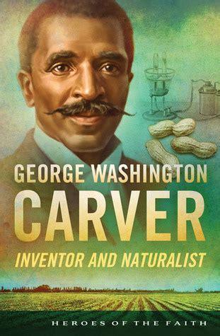 george washington biography list george washington carver inventor and naturalist by sam