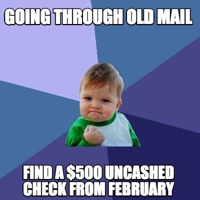 Mail Meme - meme creator going through old mail find a 500 uncashed