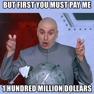 1 Million Dollars Meme - but first you must pay me 1 hundred million dollars dr