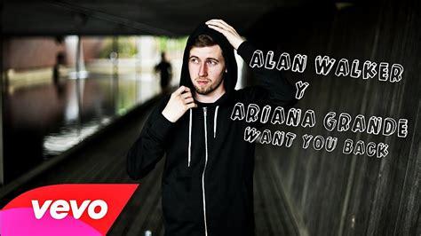 alan walker you alan walker ft ariana grande i want you back new song