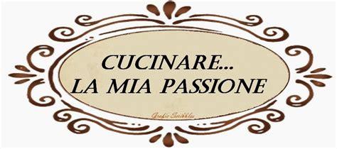 cucinare passione cucinare la passione