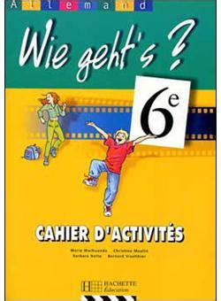 allemand 6e lv1 ou 2012903428 wie geht s 6e lv1 allemand cahier d activit 233 s edition 2000 cahier d exercices broch 233