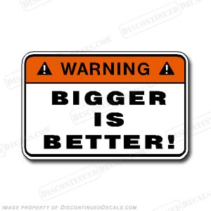 bigger better and label decal bigger is better