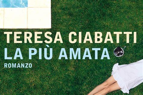 la pi amata italian la solennit 224 dell io lirico in la pi 249 amata di teresa ciabatti
