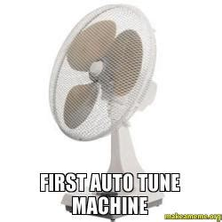 Auto Tune Meme - first auto tune machine make a meme