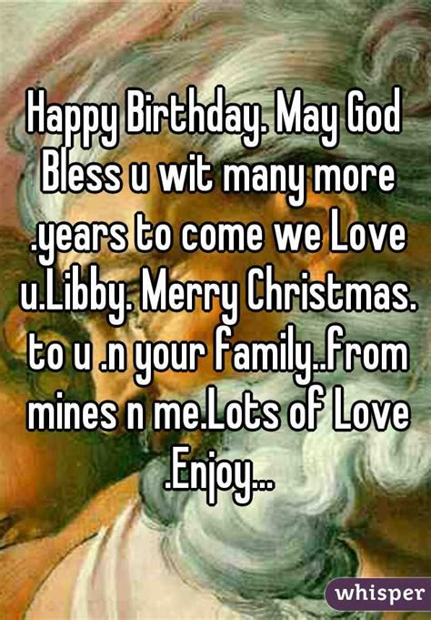 many more years to come happy birthday may god bless u wit many more years to come we u libby merry