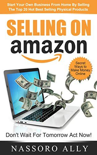 Hot Make Money Online - ebook selling on amazon start your own business from home by selling the top 20 hot