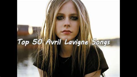 avril lavigne best songs top 50 avril lavigne songs