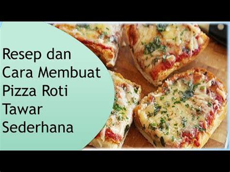 membuat pizza youtube resep dan cara membuat pizza roti tawar sederhana youtube