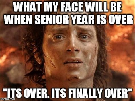 Senior Year Meme - its finally over memes latest imgflip