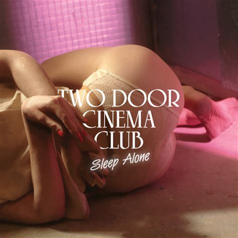 Two Door Cinema Club Sleep Alone by New Two Door Cinema Club Quot Sleep Alone Quot Sidewalk