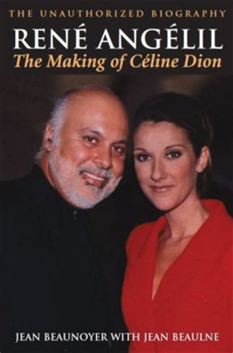 celine dion the authorized biography rene angelil the making of celine dion the unauthorized