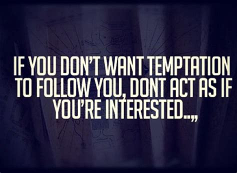 Tips If Youre Tempted To by If You Don T Want Temptation To Follow You Don T