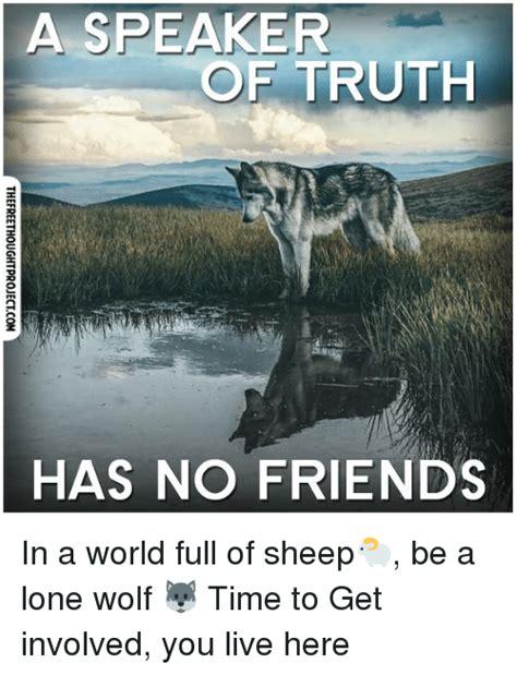 Lone Wolf Meme - a speaker of truth ruth has no friends