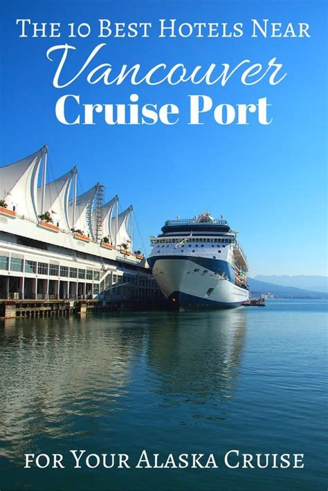 top 10 hotels near vancouver cruise port cruising fun