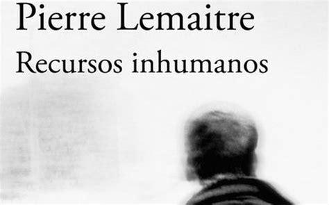 recursos inhumanos inhuman daniel mart 237 n ferrand 29 10 2017