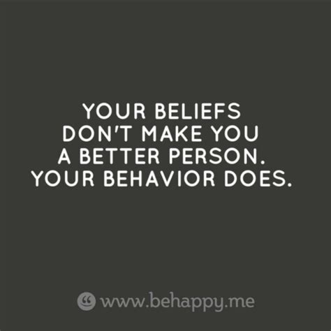 i always expect people to behave much be by elaine dundy your beliefs don t make you a better person your behavior