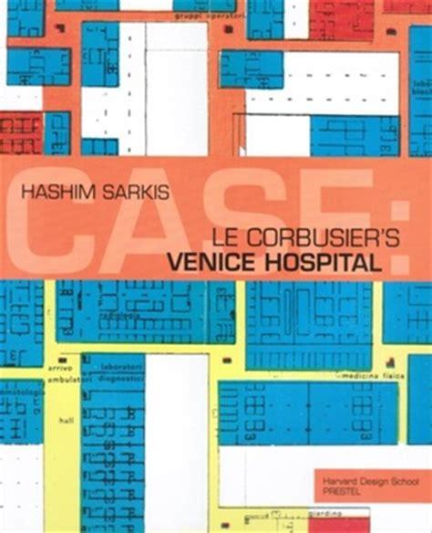 le corbusier the complete buildings books le corbusier s venice hospital and the mat building