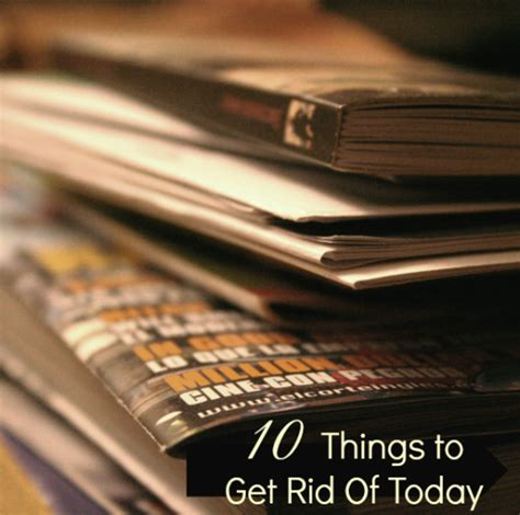 things to get rid of 10 things to get rid of today