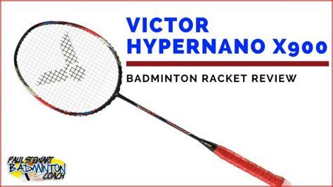 Raket Victor Hypernano X 900 victor hypernano x 900 badminton racket written review paul stewart