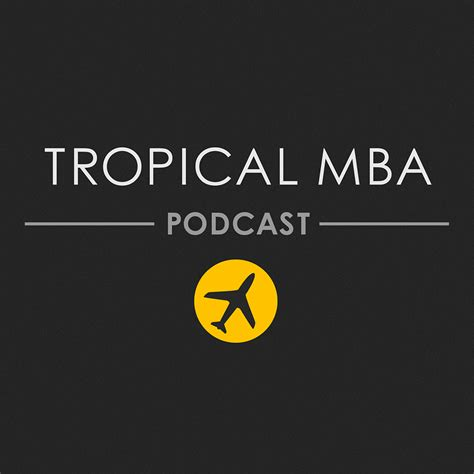 Mba Podcast Entrepreneur tropical mba entrepreneurship travel and lifestyle