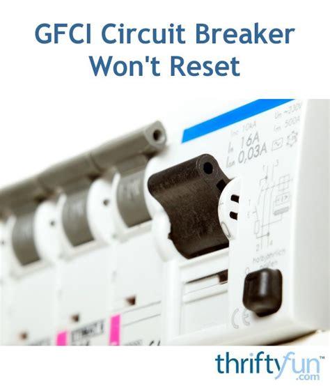 Gfci Circuit Breaker Won T Reset Thriftyfun