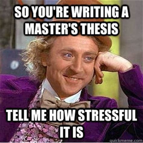 Writing Memes - so you re writing a master s thesis tell me how stressful