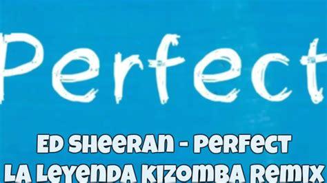 ed sheeran perfect edit ed sheeran perfect la leyenda kizomba edit youtube