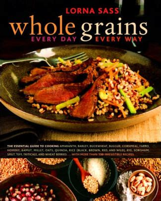 whole grains every day every way whole grains every day every way by lorna sass hardcover