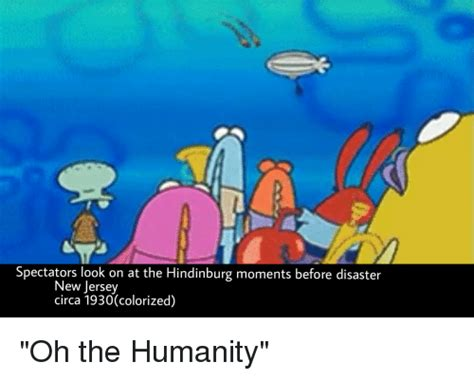 Oh The Humanity Meme - oh the humanity meme 28 images oh the humanity by