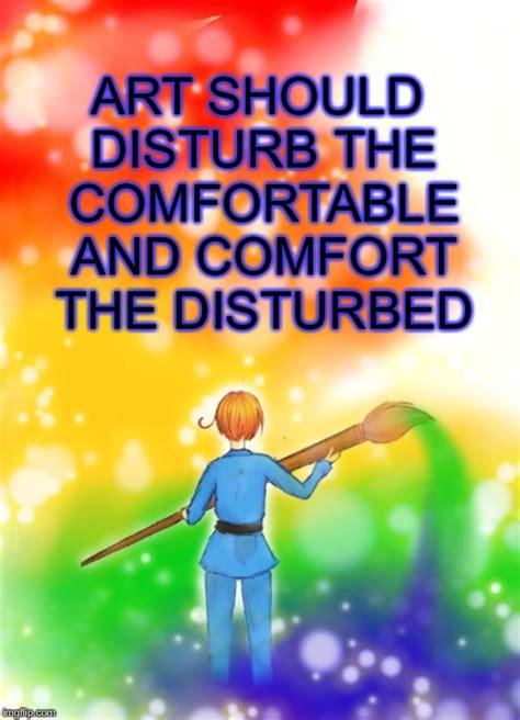 art should disturb the comfortable and comfort the disturbed hetalia imgflip
