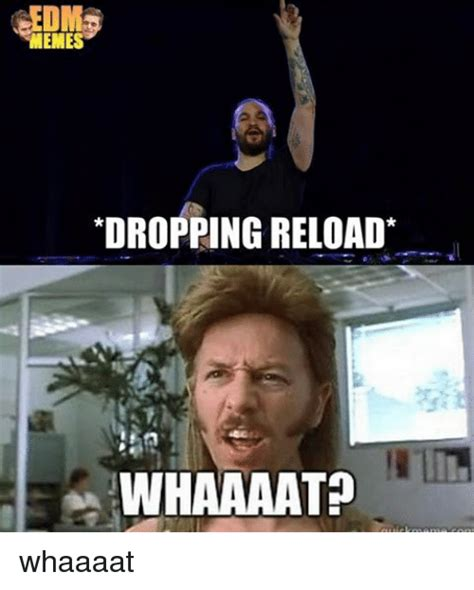 dir memes dropping reload whaaaat whaaaat meme on sizzle