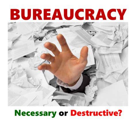 Bureaucracy by Bureaucracy Necessary Evil Or Destroyer Of Employee