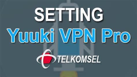 cara setting anonytun youthmax telkomsel terlengkap dengan cara setting yuuki vpn pro telkomsel videomax youthmax