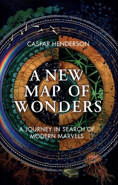 a new map of wonders a journey in search of modern marvels books a new map of wonders caspar henderson 9781783781331