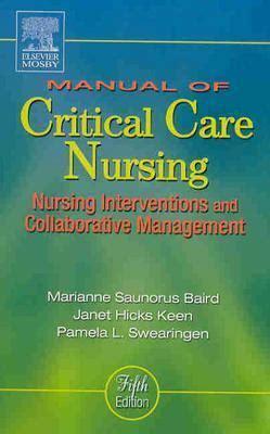 Manual Of Critical Care Nursing Nursing Interventions And Collaborati manual of critical care nursing nursing interventions and collaborative management book by